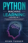 Python Machine Learning: 3 books in 1 - The Ultimate Beginners, Intermediate and Expert Guide to Master Python Machine Learning Cover Image