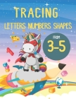 Tracing Letters Numbers Shapes From 3 - 5: Tracing Letters and Numbers for Kids Age 3-5, Fun Book to Practice Writing for Kids Ages 3-5, Tracing For T Cover Image