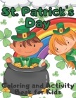 St. Patrick's Day Coloring and Activity Book for Kids: Celebrating Saint Patricks Day With Leprechauns, Rainbows, Shamrocks and Pots of Gold Cover Image
