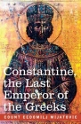 Constantine, the Last Emperor of the Greeks: or the Conquest of Constantinople by the Turks (A.D. 1453) - After the Latest Historical Researches Cover Image
