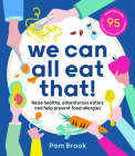 We Can All Eat That!: Raise healthy, adventurous eaters and help prevent food allergies | 95 wholefood recipes for the family that eats together Cover Image