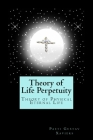 Theory of Life Perpetuity: Theory of Physical Eternal Life Cover Image