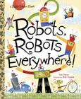 Robots, Robots Everywhere! (Little Golden Book) Cover Image