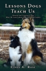 Lessons Dogs Teach Us: Owning and Training a Dog: What We Learn about Life, Love, and Loyalty Cover Image