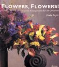 Flowers, Flowers!: Inspired Arrangements for All Occasions Cover Image