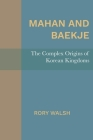 Mahan and Baekje: The Complex Origins of Korean Kingdoms Cover Image