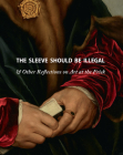 The Sleeve Should Be Illegal: & Other Reflections on Art at the Frick Cover Image