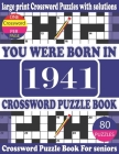 You Were Born in 1941: Crossword Puzzle Book: Crossword Games for Puzzle Fans & Exciting Crossword Puzzle Book for Adults With Solution Cover Image