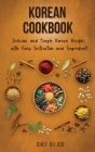 Korean Cookbook Delicious and Simple Korean Recipes with Easy Instruction and Ingredients Cover Image