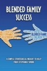 Blended Family Success: A Simple Strategies & Insight To Help Your Stepfamily Work: Blended Family Conflict Cover Image