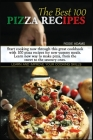 The Best 100 Pizza Recipes (second edition): Start cooking now through this great cookbook with 100 pizza recipes for new yummy meals. Learn new ways Cover Image
