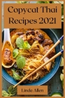 Copycat Thai Recipes 2021: Recipes from the Most Famous Thai Restaurants Cover Image