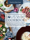 Sous Vide Cookbook: 600 Easy Foolproof Recipes to Cook Meat, Seafood and Vegetables in Low Temperature for Everyone, from Beginner to Adva Cover Image