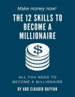 The 12 skills a to become a millionaire: All you need to become a millionaire Cover Image