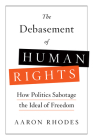 The Debasement of Human Rights: How Politics Sabotage the Ideal of Freedom Cover Image