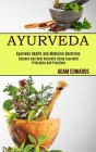 Ayurveda: Balance and Heal Naturally Using Ayurvedic Principles and Practices (Ayurveda Health and Medicine Doctrines) Cover Image