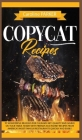 Copycat Recipes: 91 wonderful reasons for culinary art. Quality and saving on your table. Share with friends and family recipes from Am Cover Image