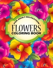 Flowers Coloring Book: An Adult Coloring Book with Stress Relieving Flower Collection Designs for Adult Relaxation. Cover Image