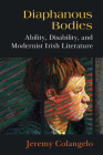 Diaphanous Bodies: Ability, Disability, and Modernist Irish Literature (Corporealities: Discourses Of Disability) Cover Image