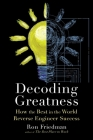Decoding Greatness: How the Best in the World Reverse Engineer Success Cover Image