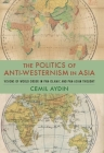 The Politics of Anti-Westernism in Asia: Visions of World Order in Pan-Islamic and Pan-Asian Thought (Columbia Studies in International and Global History) Cover Image