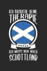 Ich Brauche Keine Therape Ich Muss Nur Nach Schottland: Schottland Reisetagebuch und Notizbuch zum Selberschreiben & Gestalten von Erinnerungen, Notiz Cover Image