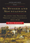 So Rugged and Mountainous, Volume 1: Blazing the Trails to Oregon and California, 1812-1848 (Overland West #1) Cover Image