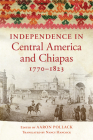 Independence in Central America and Chiapas, 1770-1823 Cover Image