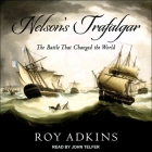 Nelson's Trafalgar: The Battle That Changed the World Cover Image