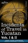 Incidents of Travel in Yucatan, Vols. I and II Cover Image