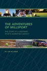 The Adventures of Millsport: The Story of a Visionary Sports Marketing Agency Cover Image
