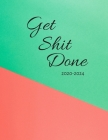 Get Shit Done 2020-2024: Five Year Planner - Monthly Birthday List, 5 Year Appointment Calendar Calendar Goal Organizer Planner Chaos Coordinat Cover Image