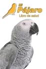 Mi Pájaro Libro de salud: Loro yaco - 109 páginas 15cm x 23cm A5 - Cuaderno para llenar - Agenda de Vacunas - Seguimiento Médico - Visitas Veter Cover Image