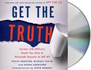 Get the Truth: Former CIA Officers Teach You How to Persuade Anyone to Tell All Cover Image