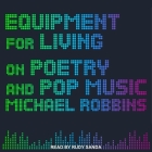 Equipment for Living Lib/E: On Poetry and Pop Music Cover Image