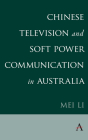 Chinese Television and Soft Power Communication in Australia Cover Image