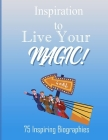 Inspiration To Live Your Magic!: 75 Inspiring Biographies Cover Image