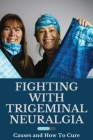 Fighting With Trigeminal Neuralgia: Causes and How To Cure: Sensitivity On Left Side Of Face And Head Cover Image