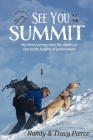 See You at the Summit: My Blind Journey from the Depths of Loss to the Heights of Achievement Cover Image