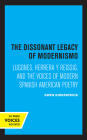 The Dissonant Legacy of Modernismo: Lugones, Herrera y Reissig, and the Voices of Modern Spanish American Poetry (Latin American Literature and Culture #3) Cover Image