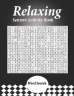 Relaxing Seniors Activity Book: With Easy Puzzles, Activities, Brain Games Cover Image