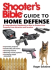 Shooter's Bible Guide to Home Defense: A Comprehensive Handbook on How to Protect Your Property from Intrusion and Invasion Cover Image