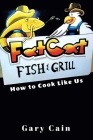 Fat Cat Fish and Grill: How to Cook Like Us Cover Image