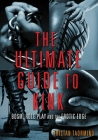 The Ultimate Guide to Kink: BDSM, Role Play and the Erotic Edge Cover Image