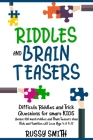 Riddles and Brain Teasers: Difficult Riddles and Trick Questions for smart KIDS, Age 4-8 9-12 Cover Image