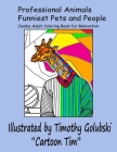 Professional Animals Funniest Pets and People: Jumbo Adult Coloring Book for Relaxation Cover Image