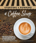 Starting & Running a Coffee Shop: Brew Success with Proven Strategies for Every Aspect of Your Espresso Startup Cover Image