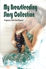 My Breastfeeding Story Collection: Pregnancy Birth And Beyond: Breastfeeding Baby Book Cover Image