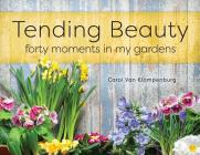 Tending Beauty: Forty Moments in My Gardens Cover Image