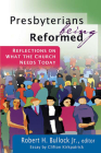 Presbyterians Being Reformed: Reflections on What the Church Needs Today Cover Image